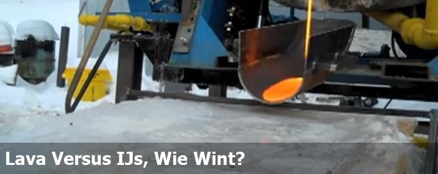 Lava Versus IJs, Wie Wint?