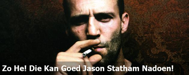 Zo He! Die Kan Goed Jason Statham Nadoen!