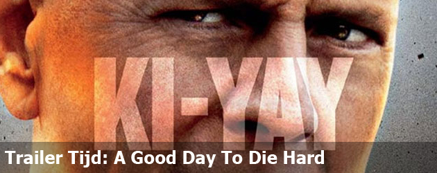 Trailer Tijd: A Good Day To Die Hard