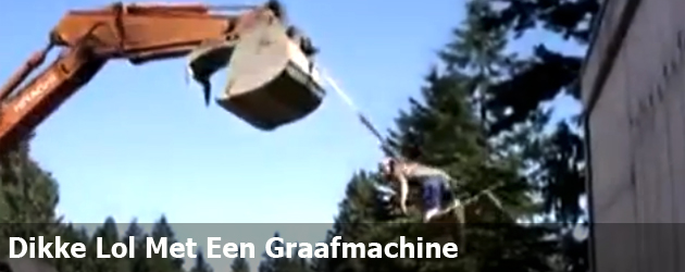 Dikke Lol Met Een Graafmachine