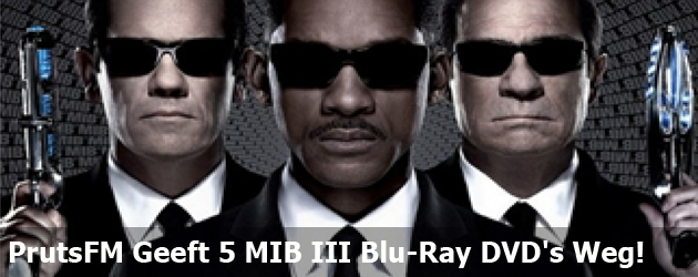 PrutsFM Geeft 5 MIB III Blu-Ray DVD's Weg!