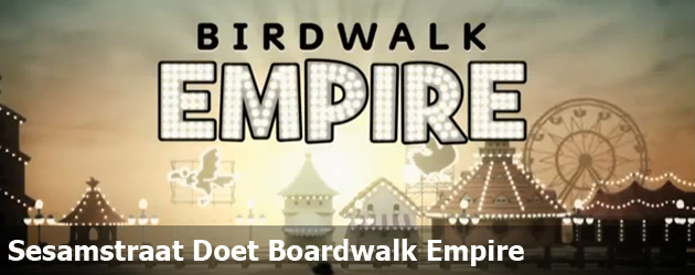 Sesamstraat Doet Boardwalk Empire