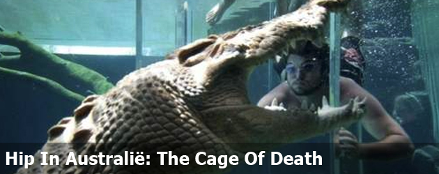 Hip In Australië: The Cage Of Death