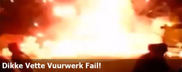 Dikke Vette Vuurwerk Fail!