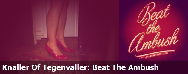 Knaller Of Tegenvaller: Beat The Ambush