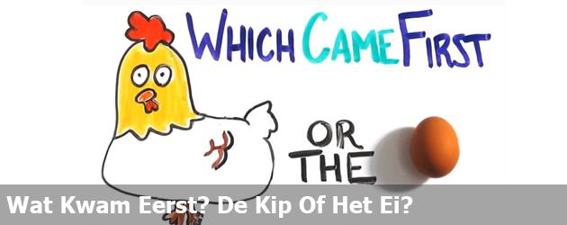 Wat Kwam Eerst? De Kip Of Het Ei?