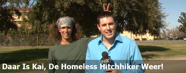 Daar Is Kai, De Homeless Hitchhiker Weer!