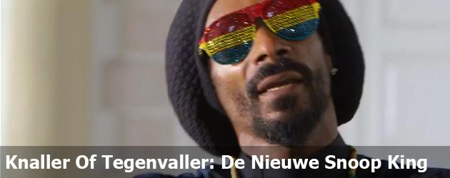 Knaller Of Tegenvaller: De Nieuwe Snoop King