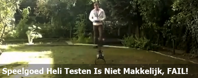 Speelgoed Heli Testen Is Niet Makkelijk, FAIL!