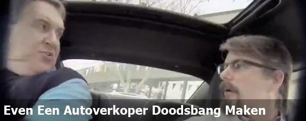 Even Een Autoverkoper Doodsbang Maken