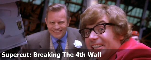 Supercut: Breaking The 4th Wall