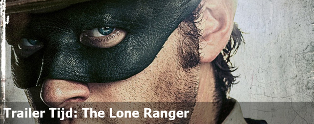 Trailer Tijd: The Lone Ranger