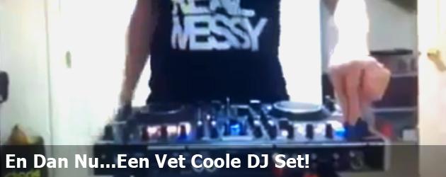 En Dan Nu...Een Vet Coole DJ Set!
