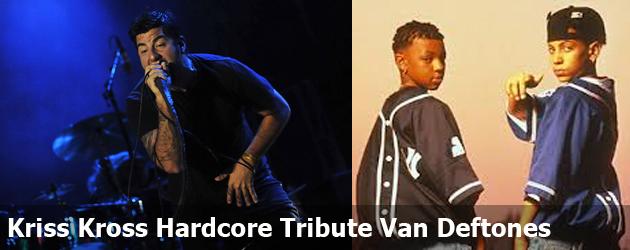 Kriss Kross Hardcore Tribute Van Deftones