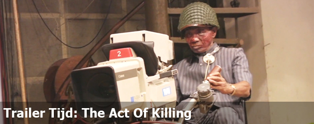 Trailer Tijd: The Act Of Killing