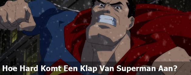 Hoe Hard Komt Een Klap Van Superman Aan?