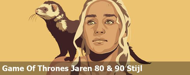 Game Of Thrones Jaren 80 & 90 Stijl