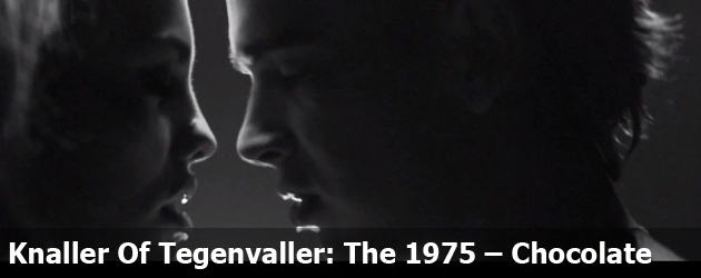 Knaller Of Tegenvaller: The 1975 – Chocolate