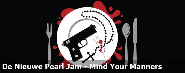 De Nieuwe Pearl Jam - Mind Your Manners