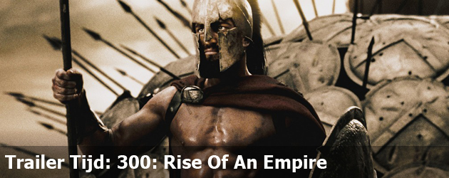 Trailer Tijd: 300: Rise Of An Empire