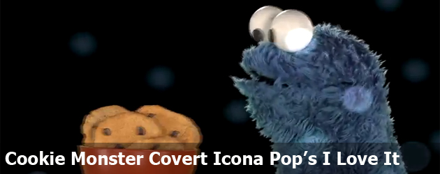 Cookie Monster Covert Icona Pop's I Love It