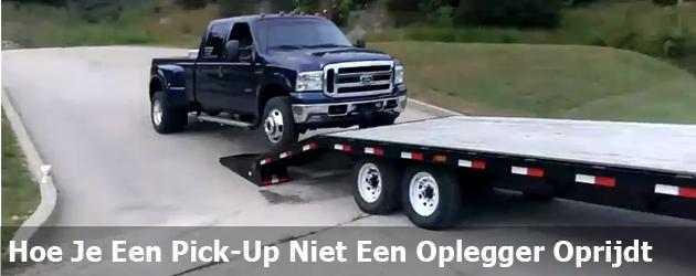 Hoe Je Een Pick-Up Niet Een Oplegger Oprijdt