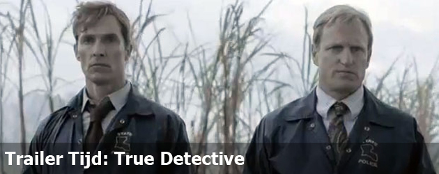 Trailer Tijd: True Detective