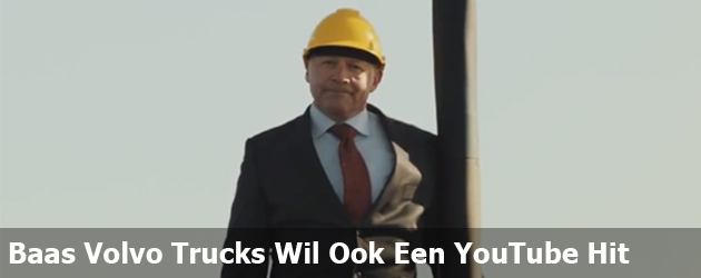 Baas Volvo Trucks Wil Ook Een YouTube Hit