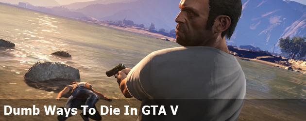 Dumb Ways To Die In GTA V