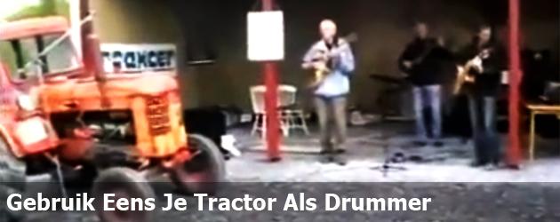 Gebruik Eens Je Tractor Als Drummer