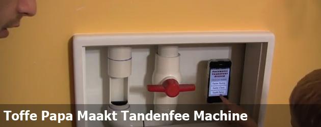 Toffe Papa Maakt Tandenfee Machine