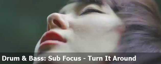 Drum & Bass: Sub Focus - Turn It Around