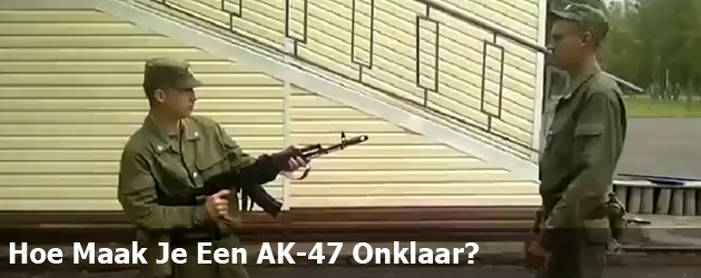 Hoe Maak Je Een AK-47 Onklaar?
