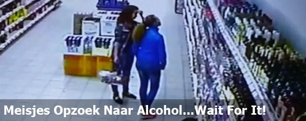 Meisjes Opzoek Naar Alcohol...Wait For It!