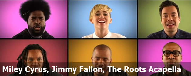 Miley Cyrus, Jimmy Fallon, The Roots Acapella
