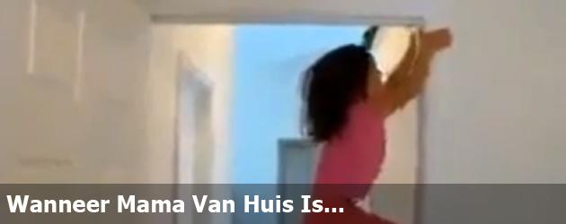 Wanneer Mama Van Huis Is...