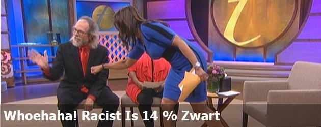 Whoehaha! Racist Is 14 % Zwart