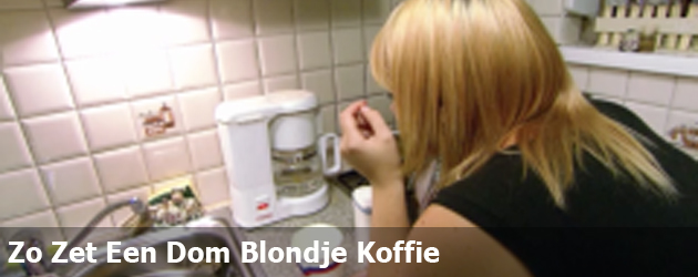 Zo Zet Een Dom Blondje Koffie