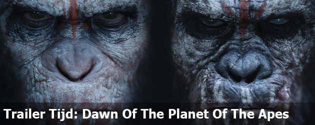Trailer Tijd: Dawn Of The Planet Of The Apes
