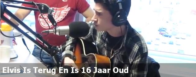 Elvis Is Terug En Is 16 Jaar Oud
