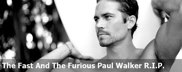 The Fast And The Furious Paul Walker R.I.P.