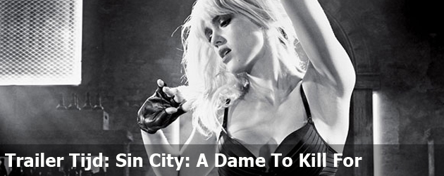 Trailer Tijd: Sin City: A Dame To Kill For