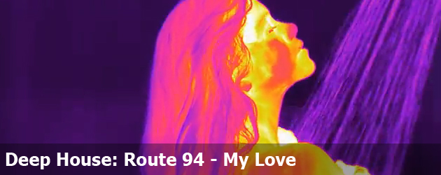 Deep House: Route 94 - My Love