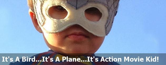 It's A Bird...It's A Plane...It's Action Movie Kid!