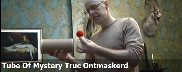 Tube Of Mystery Truc Ontmaskerd