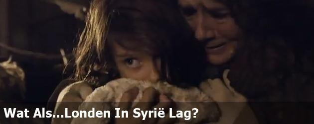 Wat Als...Londen In Syrië Lag?