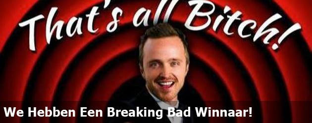 We Hebben Een Breaking Bad Winnaar!