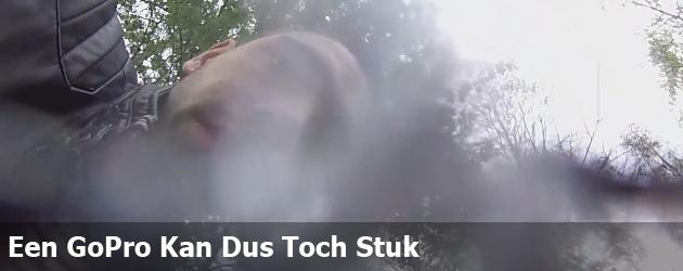 Een GoPro Kan Dus Toch Stuk