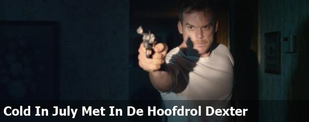Cold In July Met In De Hoofdrol Dexter