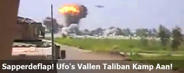 Sapperdeflap! Ufo's Vallen Taliban Kamp Aan!